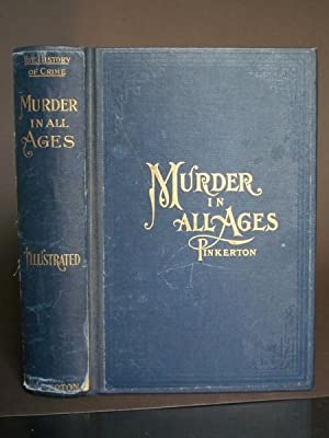 Murder in All Ages: Being a History of Homicide from the Earliest Times, with the Most Celebrated...