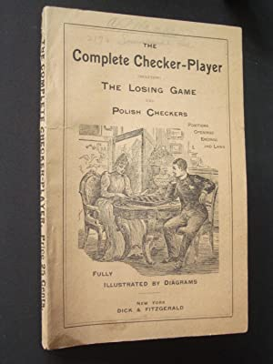 The Complete Checker-Player: giving The Laws of the Game, Instructions for Playing, with Openings...