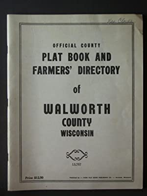 Official County Plat Book and Farmers' Directory of Walworth County Wisconsin: Anonymous