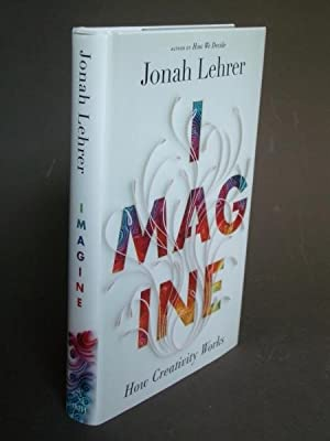 Imagine: How Creativity Works: Lehrer, Jonah