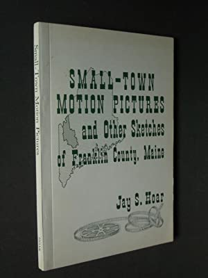 Small-Town Motion Pictures and Other Sketches of Franklin County, Maine