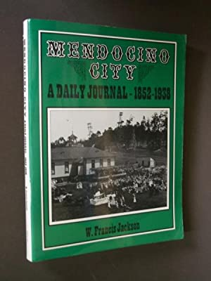 Mendocino City: A Daily Journal 1852-1938