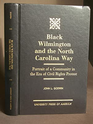 Black Wilmington and the North Carolina Way: Portrait of a Community in the Era of Civil Rights P...