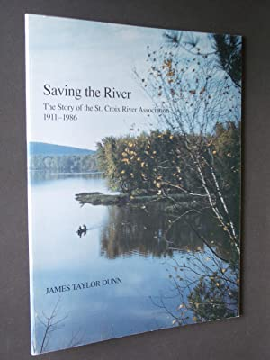 Saving the River: The Story of the St. Croix River Association 1911-1986: Dunn, James Taylor