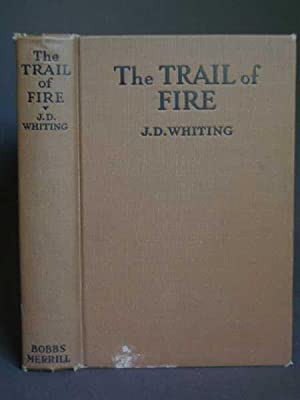 The Trail of Fire: A story of: Whiting, John D.