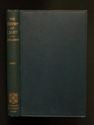 The Theory of Light: A Treatise on Physical Optics Part I