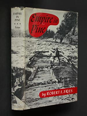 Empire in Pine: The Story of Lumbering in Wisconsin 1830-1900