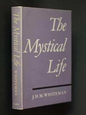 The Mystical Life: An Outline of its Nature and Teachings from the Evidence of Direct Experience