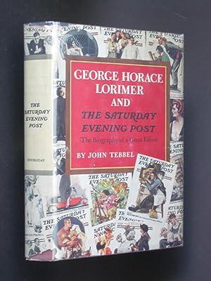 George Horace Lorimer and The Saturday Evening: Tebbel, John