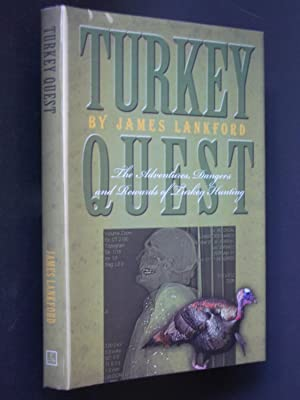 Turkey Quest: The Adventures, Dangers and Rewards of Turkey Hunting