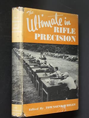 The Ultimate in Rifle Precision: Covering Bench Rest, Target, Varmint and Hunting Rifles, Their A...