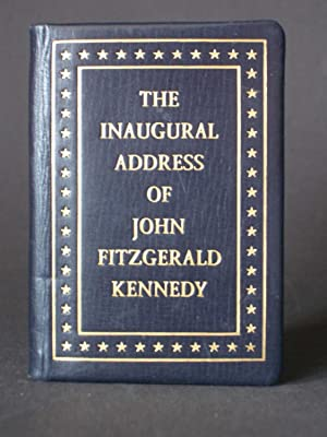 The Inaugural Address of John Fitzgerald Kennedy President of the United States Delivered at the ...