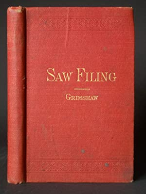 Saw-Filing and Management of Saws: A Practical Treatise on Filing, Gumming, Swaging, Hammering, a...