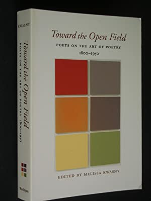 Toward the Open Field: Poets on the Art of Poetry 1800-1950