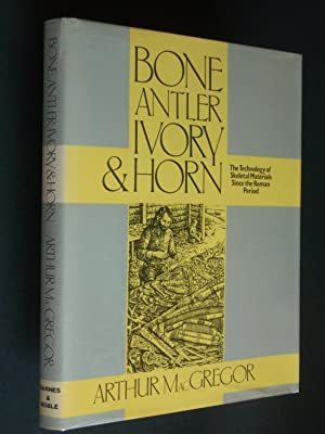 Bone Antler Ivory & Horn: The Technology of Skeletal Materials Since the Roman Period