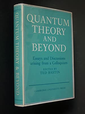 Quantum Theory and Beyond: Essays and Discussions Arising from a Colloquium