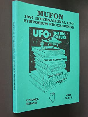 MUFON 1991 International UFO Symposium Proceedings: UFOs: The Big Picture - Chicago, Illinois