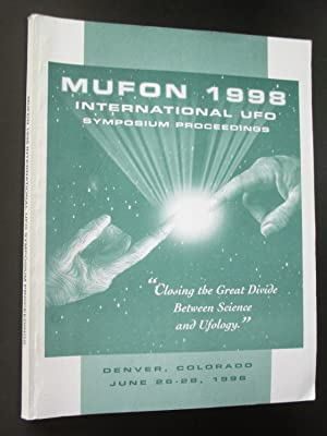 MUFON 1998 International UFO Symposium Proceedings: Closing the Great Divide Between Science and ...