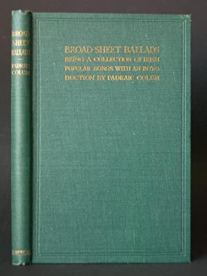 Broad-Sheet Ballads: Being a Collection of Irish Popular Songs