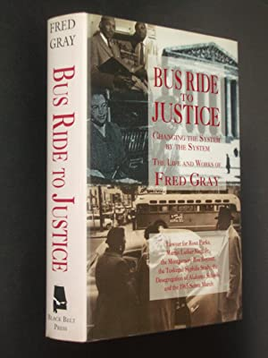 Bus Ride to Justice: Changing the System by the System: The Life and Works of Fred D. Gray - Prea...