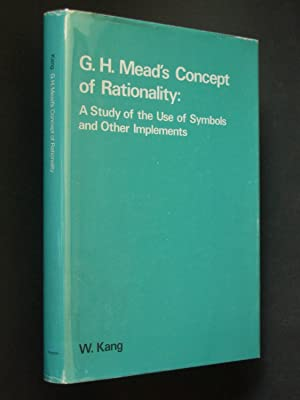 G. H. Mead's Concept of Rationality: A Study of the Use of Symbols and Other Implements