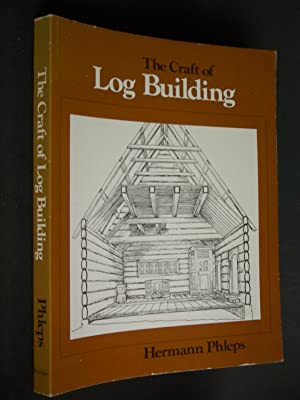 The Craft of Log Building: A Handbook of Craftsmanship in Wood