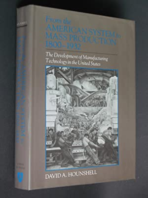 From the American System to Mass Production, 1800-1932: The Development of Manufacturing Technolo...