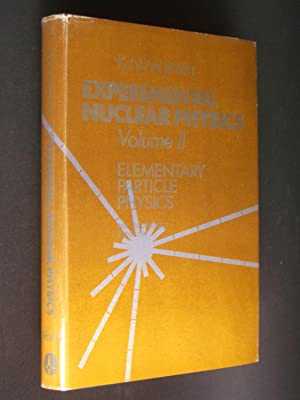 Experimental Nuclear Physics Volume II: Elementary Particle Physics