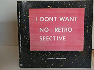 The Works of Edward Ruscha: Essays [I DONT WANT NO RETRO SPECTIVE]