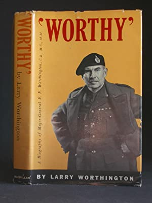 'Worthy': A Biography of Major-General F. F. Worthington C.B. M.C. M.M.
