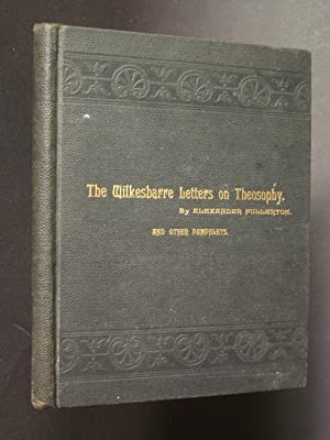 The Wilkesbarre Letters on Theosophy. Theosophy and: Fullerton, Alexander &