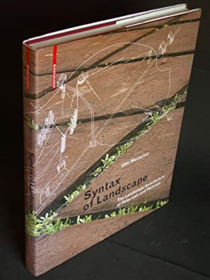 Syntax of Landscape: The Landscape Architecture of Peter Latz and Partners: Weilacher, Udo