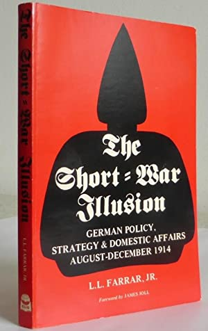 The Short-War Illusion, German Policy, Strategy & Domestic Affairs August-December 1914