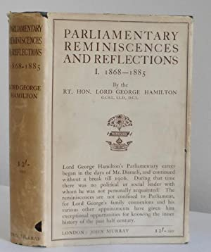 Parliamentary Reminiscences and Reflections I 1868-1885