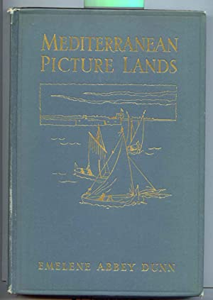 Mediterranean Picture Lands, with Illustrations from the: Emelene Abbey Dunn
