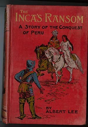 The Inca's Ransom, a Story of the: Lee, Albert