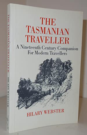 The Tasmanian Traveller, a Nineteenth Century Companion: Webster, Hilary