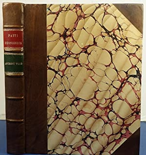 Fasti Oxonienses, or Annals of the University of Oxford a new edition with additions by Philip Bliss