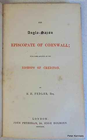 The Anglos-Saxon Episcopate of Cornwall with some account of the Bishops of Crediton