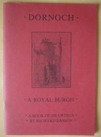 Dornoch: A Royal Burgh: A Book of Drawings by Richard Easson