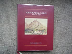 John Blades Currey 1860 to 1900: Fifty Years in the Cape Colony
