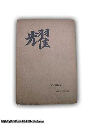 Cathay For the Most Part From the Chinese of Rihaku, From the Notes of the Late Ernest Fenellosa,...