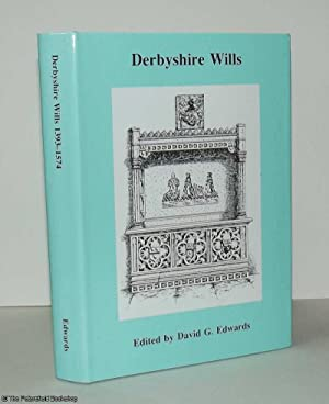Derbyshire Wills 1393-1574: Edwards, (David G. - Editor)
