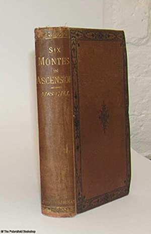 Six Months in Ascension. An Unscientific Account of a Scientific Expedition: Gill, (Mrs.)