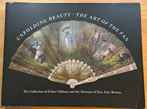 Unfolding Beauty: The Art of the Fan - The Collection [of fans] of Esther Oldham and the Museum o...