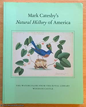 Mark Catesby's Natural History of America: The Watercolours from the Royal Library, Windsor Castl...