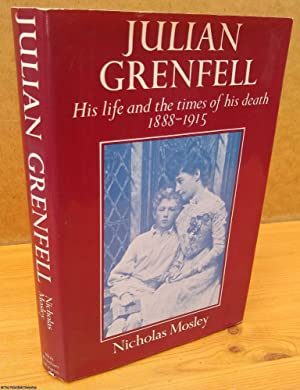 Julian Grenfell: His Life and the Times of His Death, 1888-1915