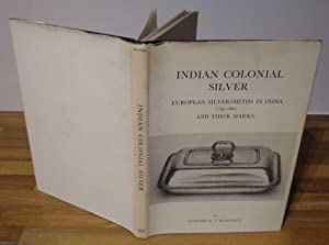 Indian Colonial Silver. European Silversmiths in India (1790- 1860) and their Marks