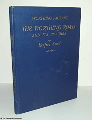 Worthing Pageant; The Worthing Road And its Coaches: Smail, (Henfrey)
