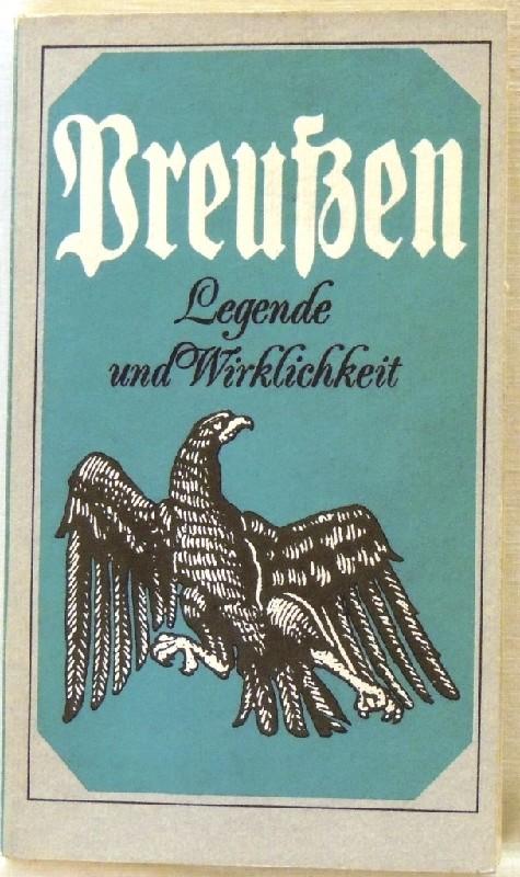 Preußen Legende und Wirklichkeit